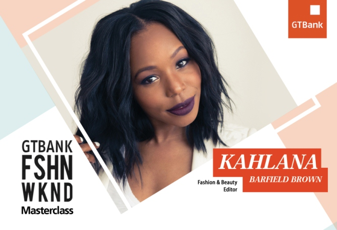 Learn how to 'Stick to Your Plan A' with Kahlana Barfield Brown – Attend her Masterclass at the 2018 GTBank Fashion Weekend